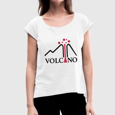 volcano - Women's T-Shirt with rolled up sleeves