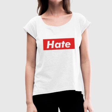 Hate - Women's T-Shirt with rolled up sleeves
