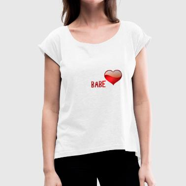 Babe - Women's T-Shirt with rolled up sleeves