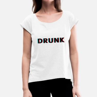 Drunk Drugs Drunk - Women's T-Shirt with rolled up sleeves