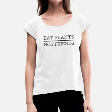 Ovo Eat Plants Not Friends - Women's T-Shirt with rolled up sleeves