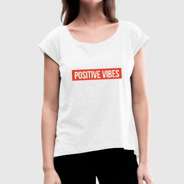 Positive vibes - Women's T-Shirt with rolled up sleeves