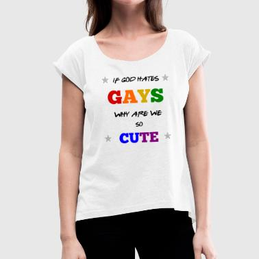 GAY GAY'S GAY GAY T-SHIRT - Women's T-Shirt with rolled up sleeves
