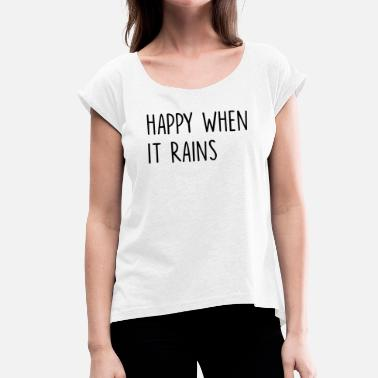 Graphic Pirates Happy When It Rains Quote - Women's T-Shirt with rolled up sleeves