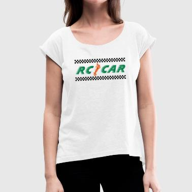 Rc Car RC CAR / MODEL CONSTRUCTION / BUGGY - RACING - Women's T-Shirt with rolled up sleeves