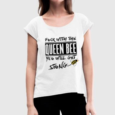 Fuck With The Queen Bee - Women's T-shirt with rolled up sleeves