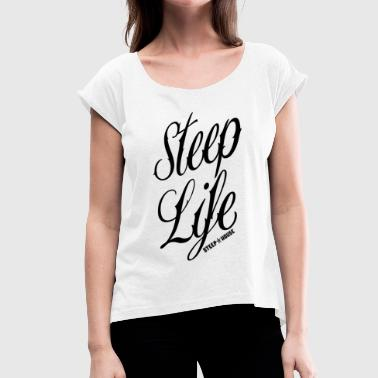 Steep Life - Women's T-Shirt with rolled up sleeves