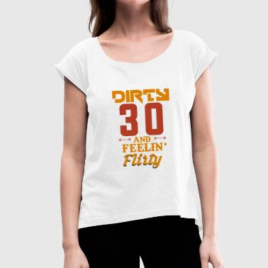 Flirty Quotes -Dirty and Flirty- 30 years / Birthday T-shirt - Women's T-Shirt with rolled up sleeves