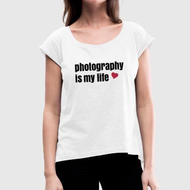 photography is my life - Frauen T-Shirt mit gerollten Ärmeln