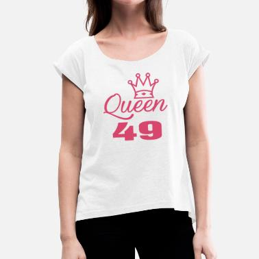 49 Years Old Queen 49 years old - Women's T-Shirt with rolled up sleeves