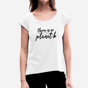Planet There is no planet B - Frauen T-Shirt mit gerollten Ärmeln