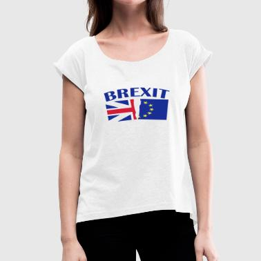 Exit Brexit United Kingdom and Gibraltar European Union membership referendum - Women's T-Shirt with rolled up sleeves