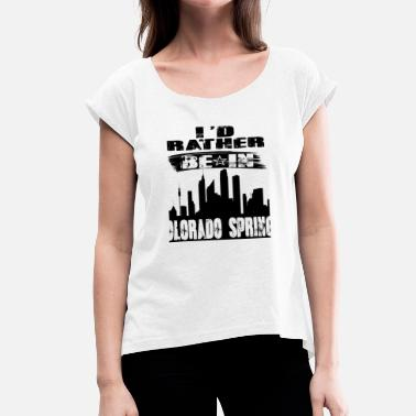 Colorado Springs Gift Id rather be in Colorado Springs - Women's T-Shirt with rolled up sleeves