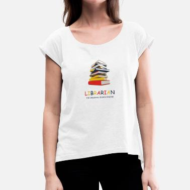 Library Library Library Librarian - Women's T-Shirt with rolled up sleeves