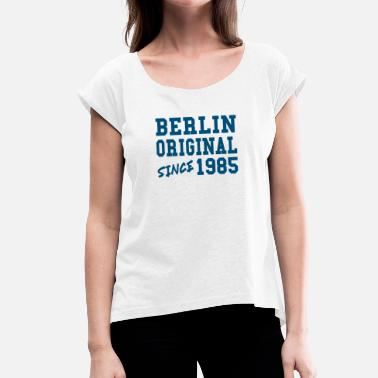 1985 Cool Berlin Original 1985 Shirt Cool Fun gift - Women's T-Shirt with rolled up sleeves
