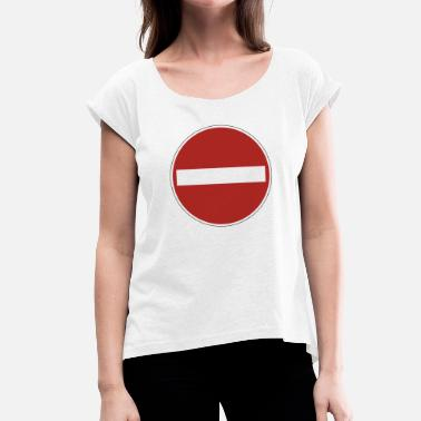 Prohibition Sign prohibition sign - Women's T-Shirt with rolled up sleeves