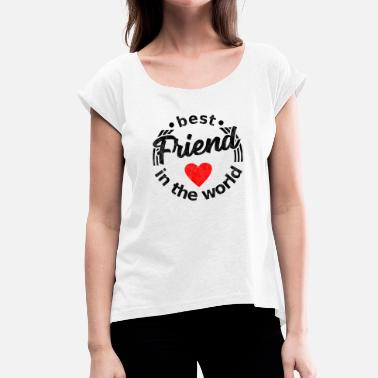 Worlds Best worlds best friends best friend in the world - Women's T-Shirt with rolled up sleeves