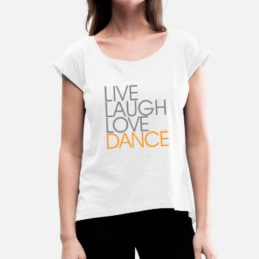 Live Love Swing Live Laugh Love Dance - Frauen T-Shirt mit gerollten Ärmeln