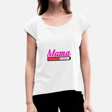 Life Loading Mom Loading - Women's T-Shirt with rolled up sleeves