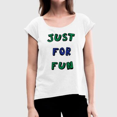 Just For Fun Just for fun - Women's T-Shirt with rolled up sleeves