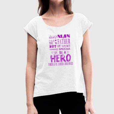 Pancreatic Cancer Awareness: Dad is a Hero! - Women's T-Shirt with rolled up sleeves