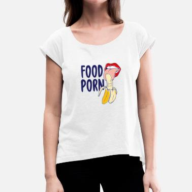 Porn Lick Banana Gift Food Porn licking Shirt - Women's T-Shirt with rolled up sleeves