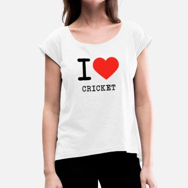I Love Cricket I love cricket - Women's T-Shirt with rolled up sleeves