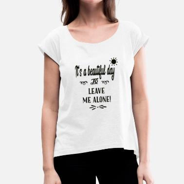Beautiful Day A BEAUTIFUL DAY - Women's T-Shirt with rolled up sleeves