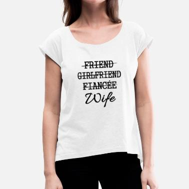Fiance Friend Girlfriend Fiance Wife - Women's T-Shirt with rolled up sleeves