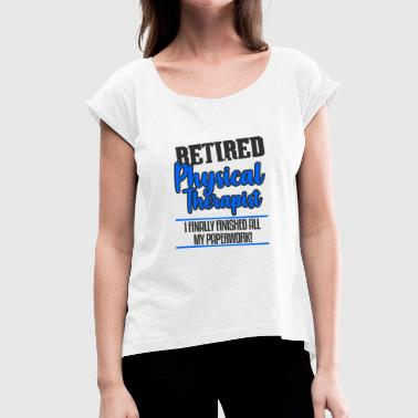 Physical Therapist PT Retired Retirement Party Gift - Women's T-Shirt with rolled up sleeves