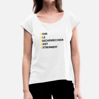 School Mathematics Calculator extreme mathematics school saying - Women's T-Shirt with rolled up sleeves