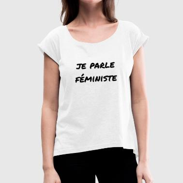 Je parle féministe - Women's T-Shirt with rolled up sleeves