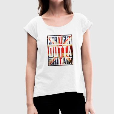 Britain Straight Outta Britain - Women's T-Shirt with rolled up sleeves