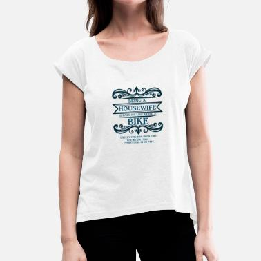 Housewife housewife - Women's T-Shirt with rolled up sleeves