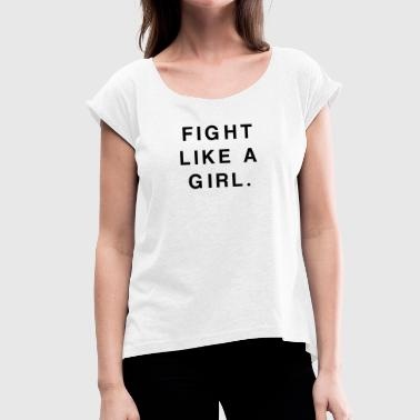 Fight Like a Girl - Camiseta con manga enrollada mujer