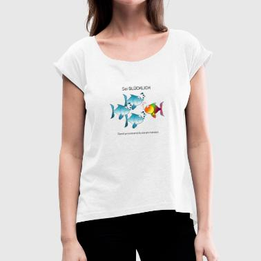 Be happy - swim against the tide - Women's T-Shirt with rolled up sleeves