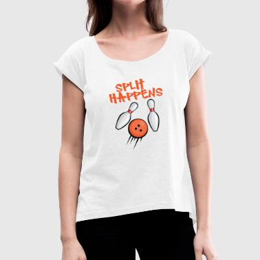 Bowling / Bowler: Split Happens - Women's T-Shirt with rolled up sleeves