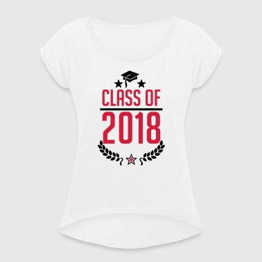 class of 2018 - Schule -Student - Studium - Klasse - Women's T-shirt with rolled up sleeves