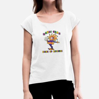 Bitch Fat Mardi Gras Drink Up Bitches - Women's T-Shirt with rolled up sleeves