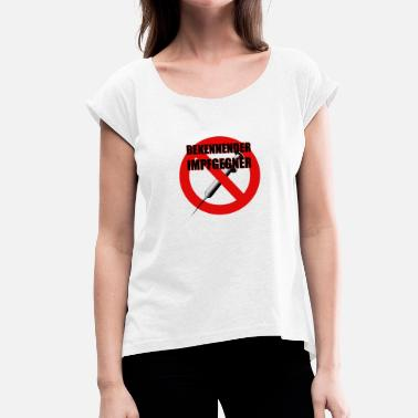 Confession Confessing vaccination opponent - Women's T-Shirt with rolled up sleeves
