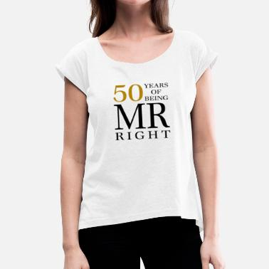Right Married 50 years married - husband Mr right - Women's T-Shirt with rolled up sleeves