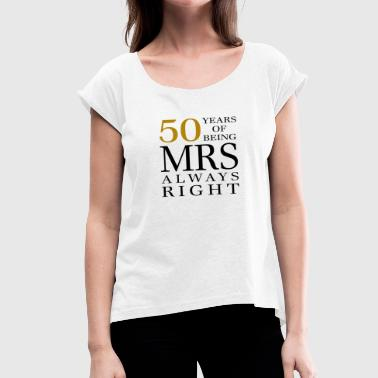 Married 50 years - wife Mrs. always right - Women's T-Shirt with rolled up sleeves