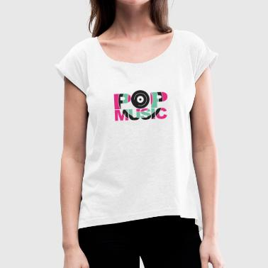 Pop music - Women's T-Shirt with rolled up sleeves