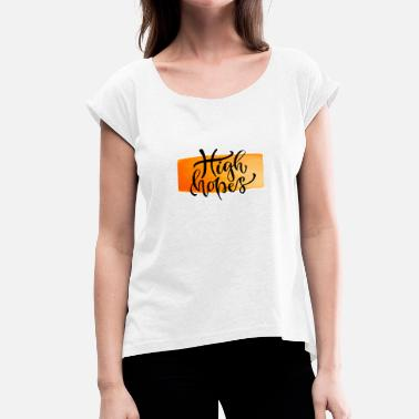 High Hopes High hopes - Women's T-Shirt with rolled up sleeves