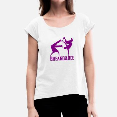 Streetdance Breakdance Breakdancer Breakdancing Streetdance - Women's T-Shirt with rolled up sleeves