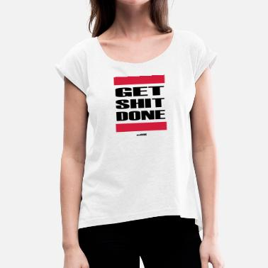 Shit Football Get Shit Done - Women's T-Shirt with rolled up sleeves