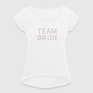 team_bride_flower_1 - Women's T-shirt with rolled up sleeves