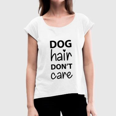 Dog Hair - Women's T-Shirt with rolled up sleeves