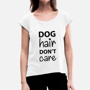 Dog Hair Dog Hair - Women's T-Shirt with rolled up sleeves