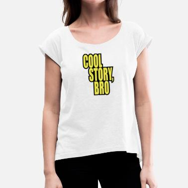 Cool Story Good story / Cool story bro - Women's T-Shirt with rolled up sleeves